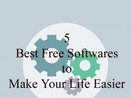 5 Best Free Softwares to Make Your Life Easier