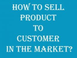 how to sell product to customer in the market