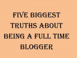Five Biggest Truths about being a Full Time Blogger