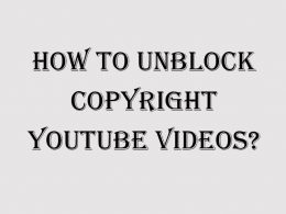 How to Unblock Copyright YouTube Videos