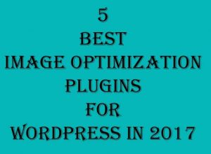 5 Best Image Optimization Plugins for WordPress in 2017