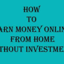 How To Earn Money Online From Home Without Investment