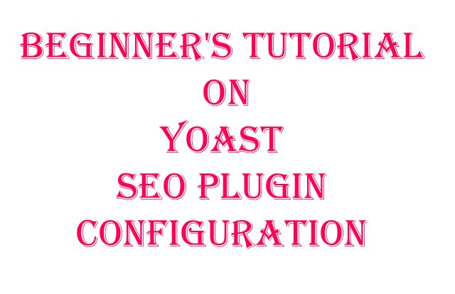 Beginner's Tutorial On Yoast SEO Plugin Configuration