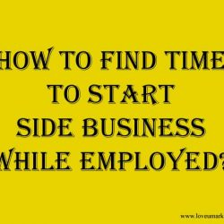 How To Find Time To Start Side Business While Employed
