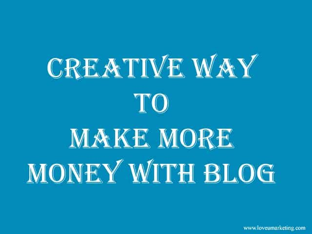 Creative Way To Make More Money With Blog