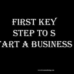 First Key Step To Start a Business