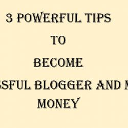 3 Powerful Tips to become successful Blogger and Make Money