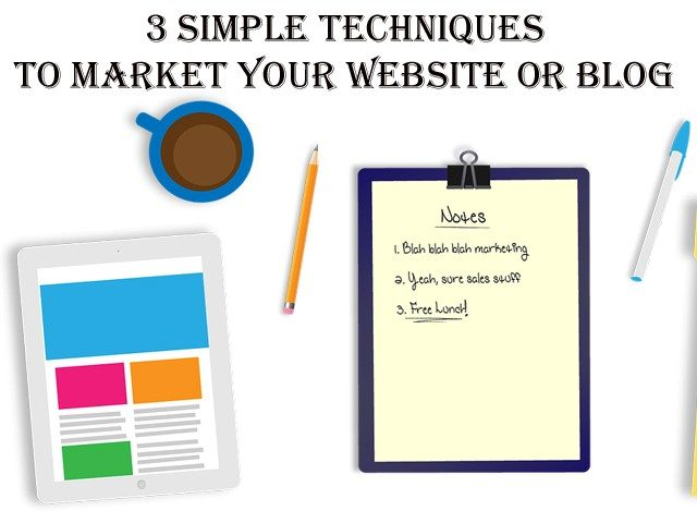 3 Simple Techniques To Market Your Website or Blog