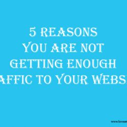 5 Reasons You Are Not Getting Enough Traffic To Your Website