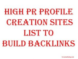 High Pr Profile Creation Sites List To Build Backlinks