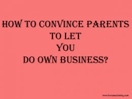 How to Convince Parents to let you do own Business