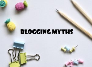 Blogging Myths Imaportant To Start a Blog And Make Money From It