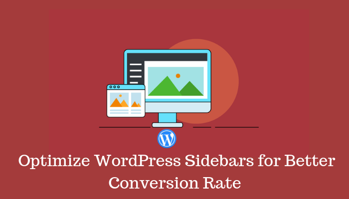 Tips To Optimize WordPress Sidebars for Better Conversion Rate