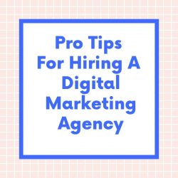 Pro Tips for Hiring A Digital Marketing Agency