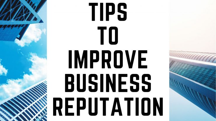 Tips To Improve Your Business Reputation Management